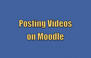 Posting Videos on Moodle